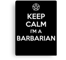 Keep Calm I'm a Barbarian Canvas Print