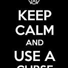 Keep Calm and use a Curse by tombst0ne