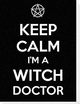 Keep Calm i'm a Witch Doctor  by tombst0ne