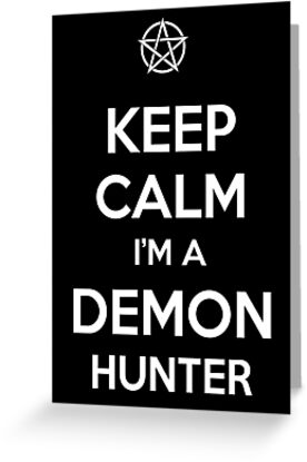Keep Calm I'm a Demon Hunter by tombst0ne