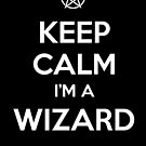 Keep Calm i&#x27;m a Wizard by tombst0ne