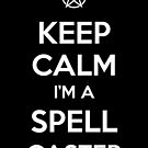 Keep Calm I'm a Spell Caster by tombst0ne