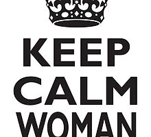 KEEP CALM WOMAN KNOW YOUR PLACE by TOM HILL - Designer