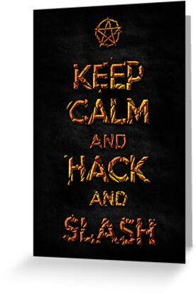 Keep Calm and Hack AND Slash!! by tombst0ne