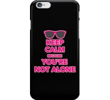 Keep Calm Because you are not alone iPhone Case/Skin
