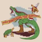 When dinosaurs ruled the earth  by MeleeNinja
