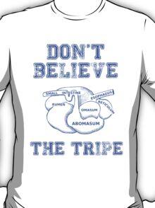 DON'T BELIEVE THE TRIPE T-Shirt
