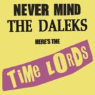 NEVER MIND THE DALEKS here's the Time Lords by ideedido