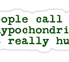 People call me a hypochondriac. That really hurts. Sticker
