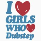 I love girls who love dubstep (blue) by DropBass