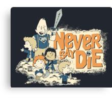 NEVER SAY DIE! Canvas Print