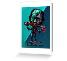 Armed To The Teeth Greeting Card