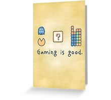Gaming is good. Greeting Card