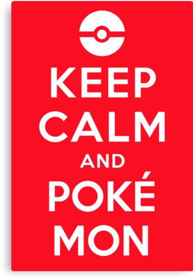 Keep Calm and Poké Mon by cocomonk22