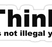 Think, It's Not Illegal Yet Sticker