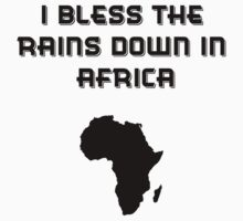 I Bless The Rains Down In Africa by HHEarthInc