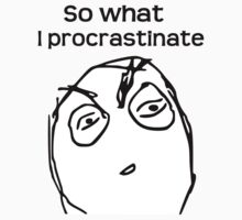 Procrastination rage by dkgoldman