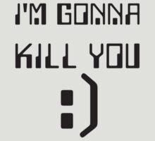 I'm Gonna Kill You :) by sheldonbrown88