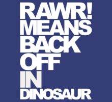 Rawr Means Back Off In Dinosaur (Dark) by DropBass