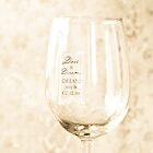 """Dare to Dream Message on a Wine Glass"" by Amber Leigh Summers"