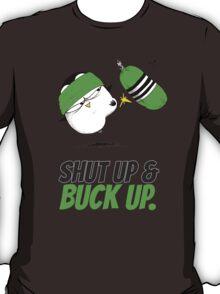 Shut Up & Buck Up! v.1 T-Shirt