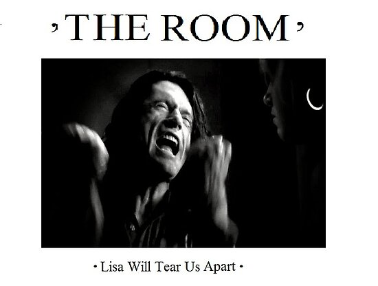The Room. Lisa Will Tear Us Apart. by wolvesteeth