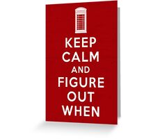 Keep Calm and Figure Out When Greeting Card