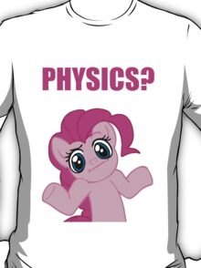 Physics? I'm Pinkie Pie! T-Shirt