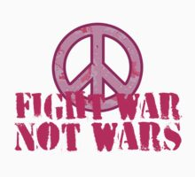 Fight War, Not Wars by Karin  Hildebrand Lau