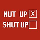 It's time to nut up or shut up by nimbusnought