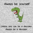 Always Be Yourself - Dinosaur by Cathie Tranent