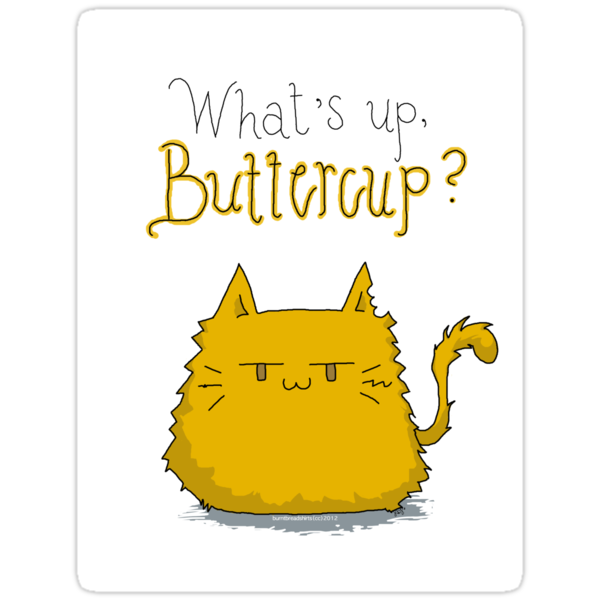 What's up, Buttercup? *STICKER* by burntbreadshirt
