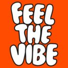 FeelTheVibe by designerluke