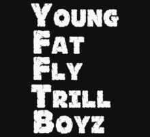 YFFTB YOUNG FAT FLY TRILL BOYZ by icuoverall