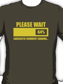 Please Wait... Sarcastic Comment Loading T-Shirt