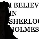 I Believe In Sherlock Holmes by ibemelaura