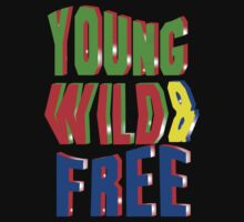 YOUNG WILD AND FREE by ihsbsllc