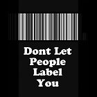 Dont Let People Label You ( iPhone & iPod Cases ) by PopCultFanatics
