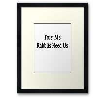 Trust Me Rabbits Need Us Framed Print