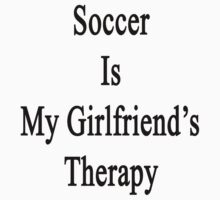 Soccer Is My Girlfriend's Therapy by supernova23