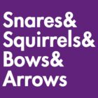 Snares&amp; squirrels&amp; bows&amp; arrows....(WHITE FONT SHIRT) by burntbreadshirt