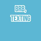 BRB, texting. (Blue) by jastrul