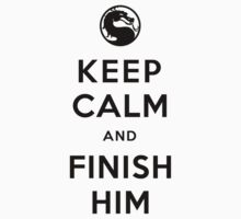 Keep Calm and Finish Him (clean version light colors) by soulthrow