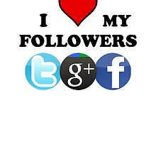 I Love My Followers ( Prints, Cards & Posters ) by PopCultFanatics