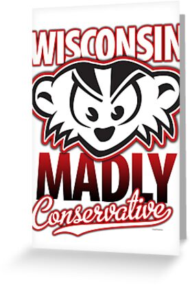 Mad Badger Wisconsin MADLY Conservative by gstrehlow2011