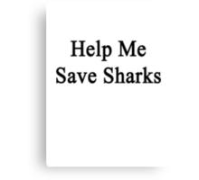 Help Me Save Sharks Canvas Print