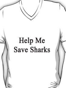 Help Me Save Sharks T-Shirt