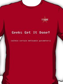 I.T HERO - Geeks Get It Done! T-Shirt
