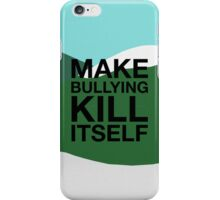 Make Bullying Kill Itself iPhone Case/Skin