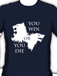 You Win Or You Die T-Shirt